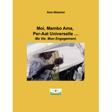 Moi, Mambo Ama, Per-aat Universelle … Ma Vie. Mon Engagement.